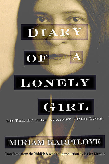 Diary of a Lonely Girl, or The Battle against Free Love, Miriam Karpilove