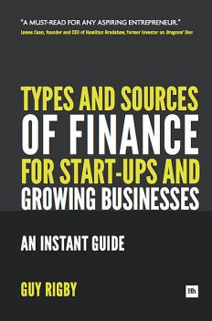 Types and Sources of Finance for Start-up and Growing Businesses, Guy Rigby