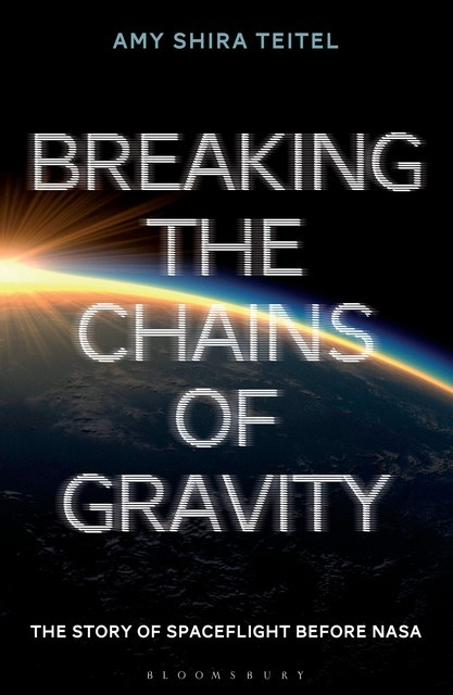 Breaking the Chains of Gravity, Amy Shira Teitel