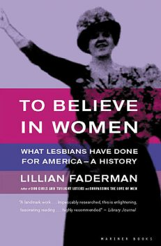 To Believe in Women: What Lesbians Have Done For America – A History, Lillian Faderman