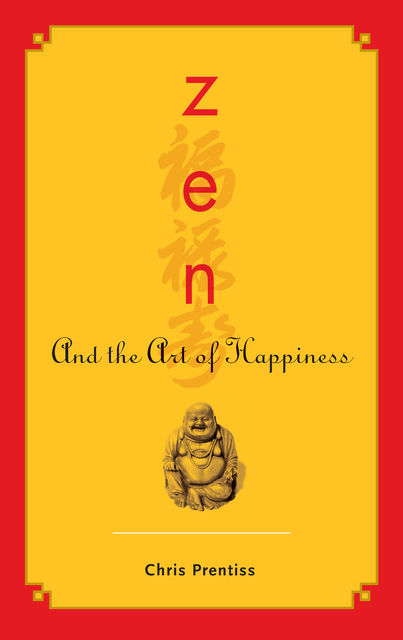 Zen and the Art of Happiness, Chris Prentiss