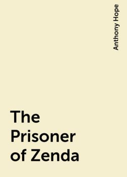 The Prisoner of Zenda, Anthony Hope