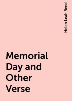 Memorial Day and Other Verse, Helen Leah Reed