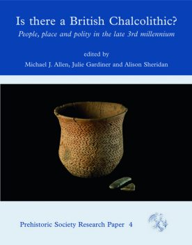 Is There a British Chalcolithic, Michael Allen, Alison Sheridan, Julie Gardiner