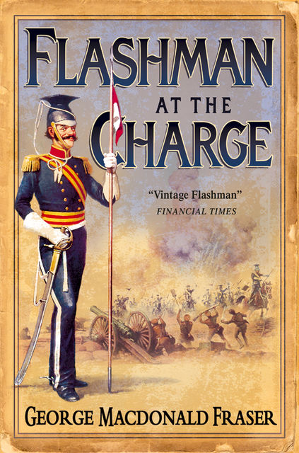 Flashman at the Charge (The Flashman Papers, Book 7), George MacDonald Fraser