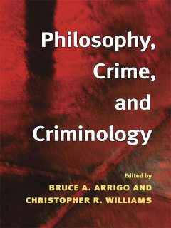 Philosophy, Crime, and Criminology, Bruce A.Arrigo, Christopher Williams