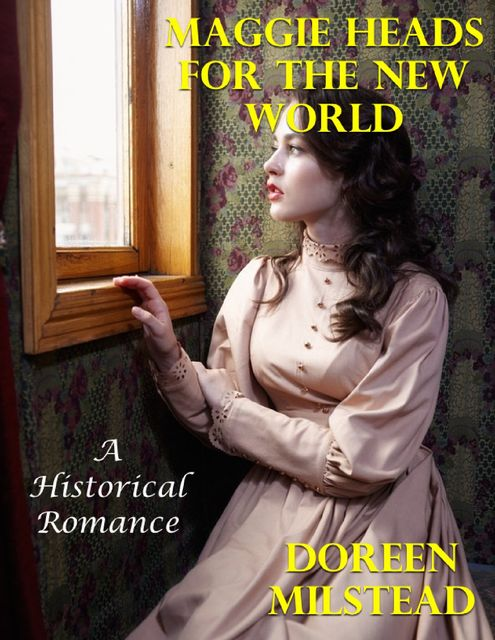 Maggie Heads for the New World: A Historical Romance, Doreen Milstead