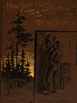 How John Norton the Trapper Kept His Christmas, W.H.H.Murray