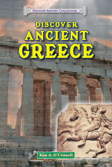 Discover Ancient Greece, Kim A.O'Connell