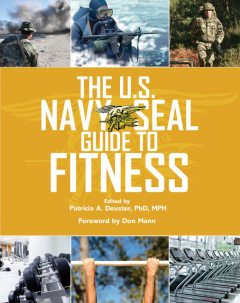 The U.S. Navy SEAL Guide to Fitness, Patricia A.Deuster, Don Mann