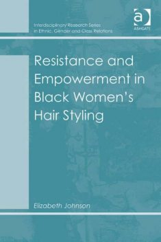 Resistance and Empowerment in Black Women's Hair Styling, Elizabeth Johnson
