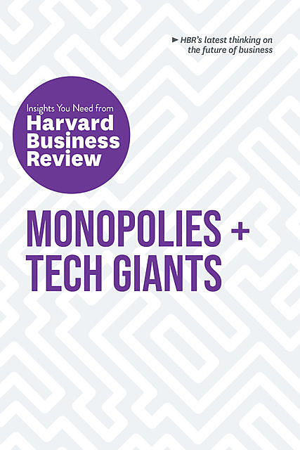 Monopolies and Tech Giants: The Insights You Need from Harvard Business Review, Harvard Business Review, Marco Iansiti, Vijay Govindarajan, Darrell Rigby, Karim R. Lakhani