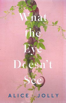 What the Eye Doesn't See, Alice Jolly