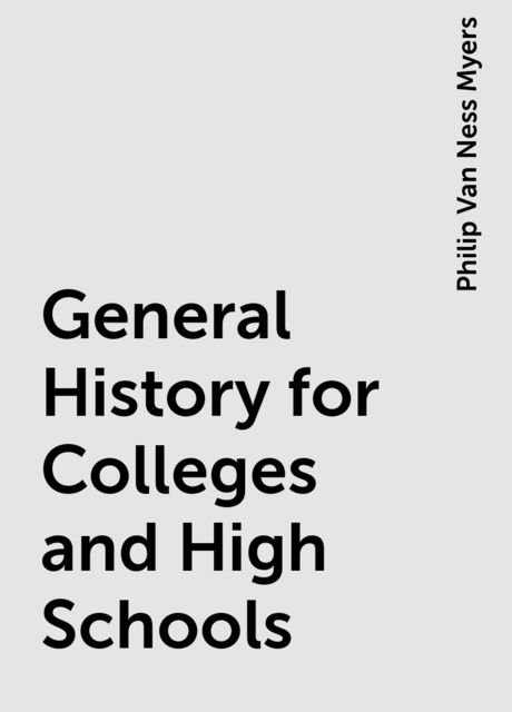 General History for Colleges and High Schools, Philip Van Ness Myers