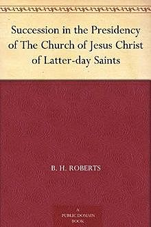Succession in the Presidency of The Church of Jesus Christ of Latter-day Saints, B.H.Roberts