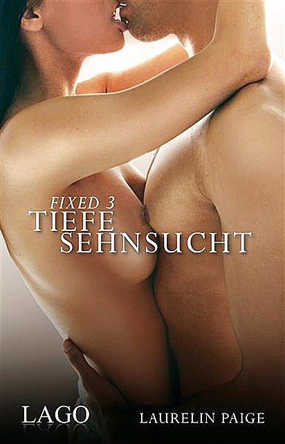 Fixed 3 – Tiefe Sehnsucht, Laurelin Paige