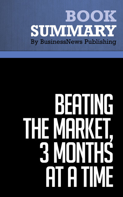 Summary: Beating the Market, 3 Months at a Time – Gerald Appel and Marvin Appel, BusinessNews Publishing