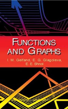 Functions and Graphs, I.M.Gelfand, E.E.Shnol, E.G.Glagoleva