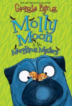 Molly Moon & the Morphing Mystery, Georgia Byng