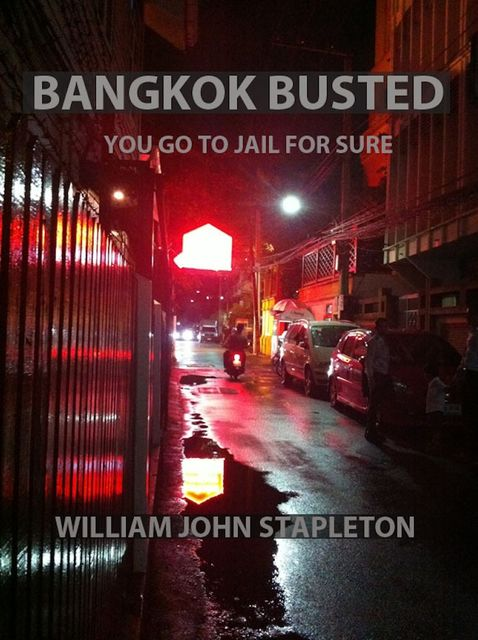 Bangkok Busted You Go to Jail for Sure, William John Stapleton