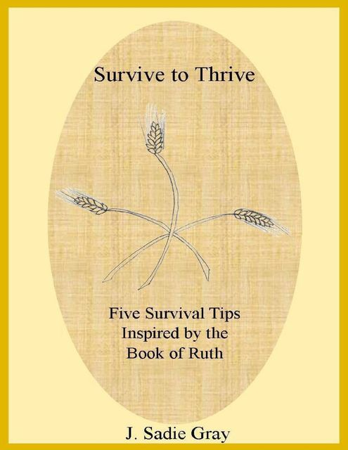 Survive to Thrive – Five Survival Tips Inspired By the Book of Ruth, J. Sadie Gray