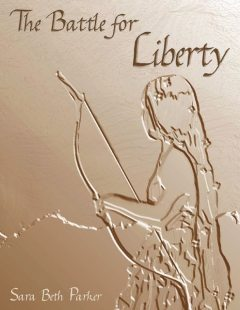 The Battle for Liberty, Sara Beth Parker