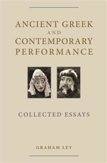 Ancient Greek and Contemporary Performance, Graham Ley