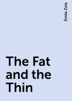 The Fat and the Thin, Émile Zola