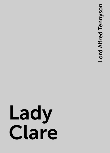 Lady Clare, Lord Alfred Tennyson