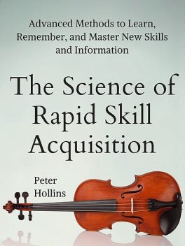 The Science of Rapid Skill Acquisition, Peter Hollins