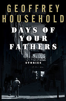 Days of Your Fathers, Geoffrey Household