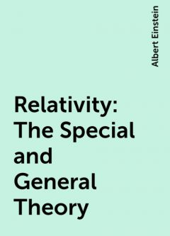 Relativity: The Special and General Theory, Albert Einstein