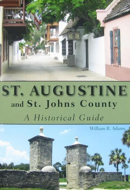 St. Augustine and St. Johns County, William R Adams
