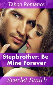 Stepbrother: Be Mine Forever, Scarlet Smith