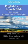 English Latin French Bible – The Gospels II – Matthew, Mark, Luke & John, Truthbetold Ministry