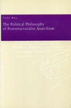 The Political Philosophy of Poststructuralist Anarchism, Todd May