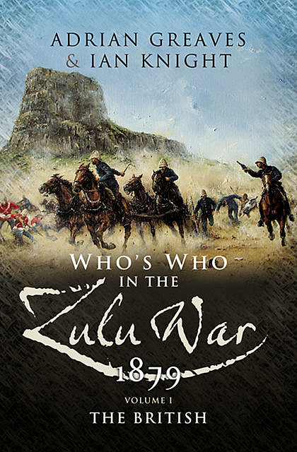 Who's Who in the Anglo Zulu War, 1879: The Colonials and The Zulus, Ian Knight, Adrian Greaves
