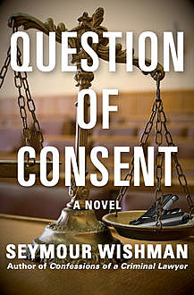 Question of Consent, Seymour Wishman