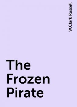 The Frozen Pirate, W.Clark Russell