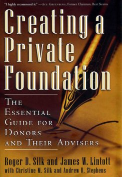 Creating a Private Foundation, James W.Lintott, Roger D.Silk
