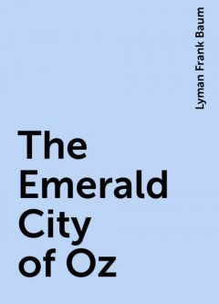 The Emerald City of Oz, Lyman Frank Baum