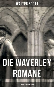 Die Waverley Romane (17 Titel in einem Band), Walter Scott