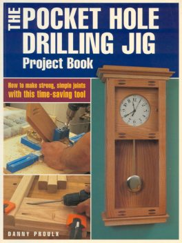 The Pocket Hole Drilling Jig Project Book, Danny Proulx