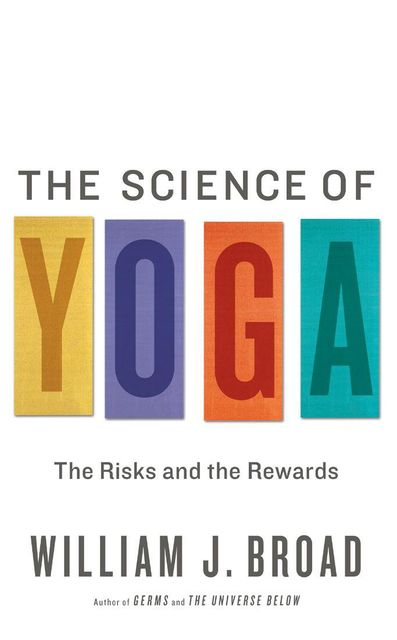 The Science of Yoga, William Broad