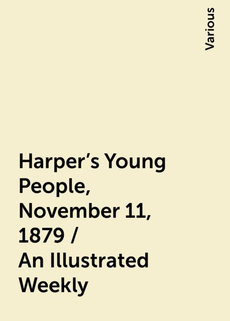 Harper's Young People, November 11, 1879 / An Illustrated Weekly, Various