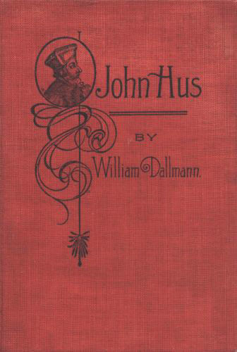 John Hus / A brief story of the life of a martyr, William Dallmann