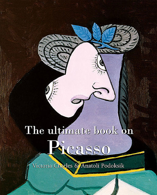 The ultimate book on Picasso, Victoria Charles, Anatoli Podoksik