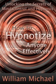 How to Hypnotize Anyone Effectively, Michael William
