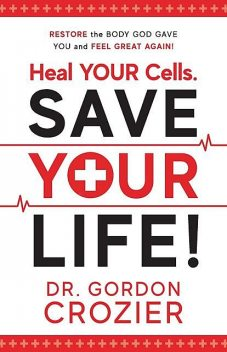 Heal Your Cells. Save Your Life, Gordon Crozier