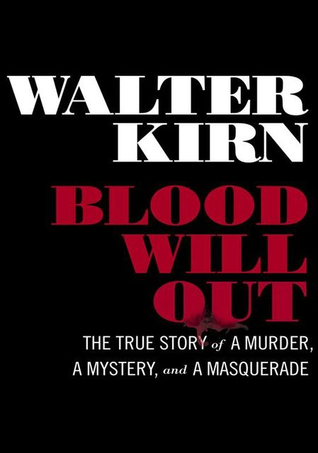 Blood Will Out: The True Story of a Murder, a Mystery, and a Masquerade, Walter Kirn